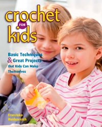 Crochet for Kids: Basic Techniques & Great Projects that Kids Can Make Themselves